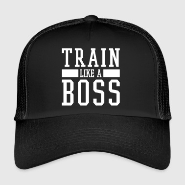 TRAIN LIKE A BOSS - Trucker Cap