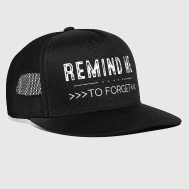 Remind me to forget - Trucker Cap