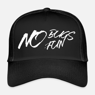 Bug No Bugs No Fun - Trucker Cap