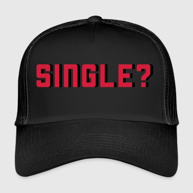 Single Single? - Trucker Cap