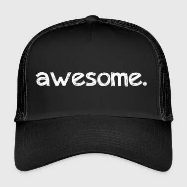 Awesome awesome. - Trucker Cap