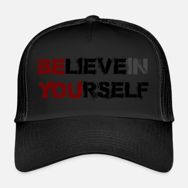 Be Yourself BELIEVE IN YOURSELF - Trucker Cap