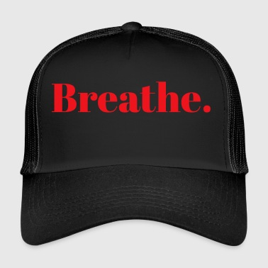 Breathe. - Trucker Cap
