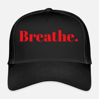 Breathing Breathe. - Trucker Cap