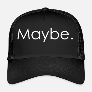 Maybe Maybe. - Trucker Cap