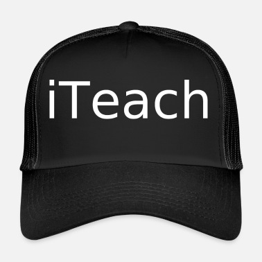 Teaching I teach I teach teacher school lessons - Trucker Cap