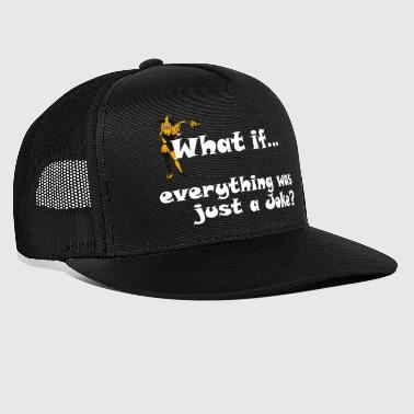 what if everything was just a joke - Trucker Cap