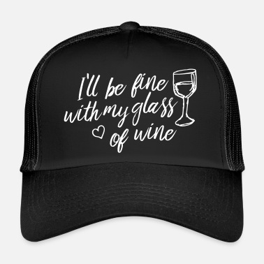 i'll be fine with my glass of wine - Trucker Cap