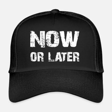 Later now or later - now or later - Trucker Cap