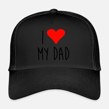 I Love Dad ❤ i love my dad - Trucker Cap