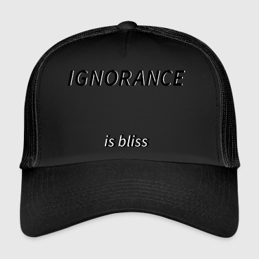 Bliss Ignorance is bliss - Trucker Cap