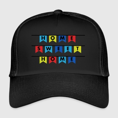Home sweet home home - Trucker Cap