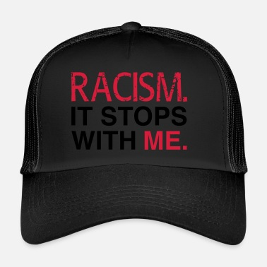 Rassismus Racism. It Stops With Me. - Anti Racism - Trucker Cap