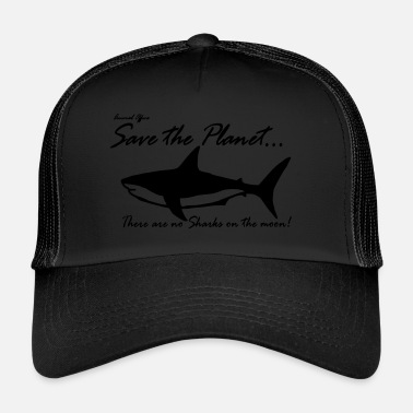 Planet Save the planet there are no sharks on the moon - Trucker Cap
