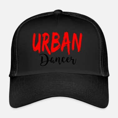 Urban Urban Dancer - Urban Dance Shirt - Trucker Cap
