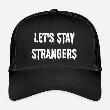 Goth Let's stay strangers - Goth gift - Trucker Cap