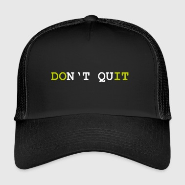 Do not Quit - Never quit - Do it - Trucker Cap