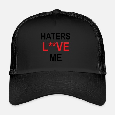 I Love Haters Haters Love Me - Trucker Cap