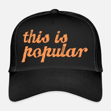 Popular this is popular - Trucker Cap