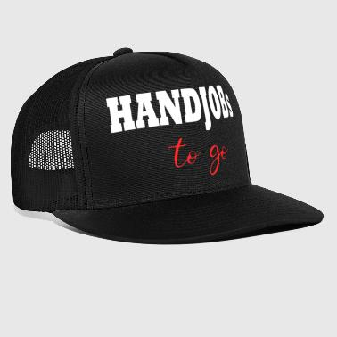 Handjob Blowjob Sex Funny Sayings - Trucker Cap