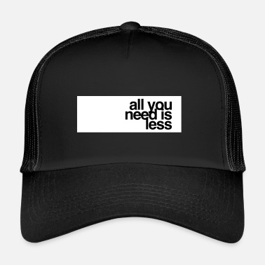 All you need is less - Trucker Cap