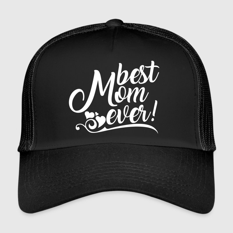 Best Mom ever! - Trucker Cap