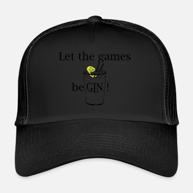 Gin Let the games be GIN (Gin Tonic) - Trucker Cap