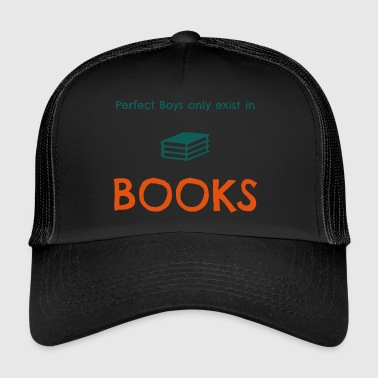 Perfect boys only exist in books - Trucker Cap