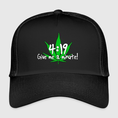 Ganja 4:19 Give me a minute! - Trucker Cap