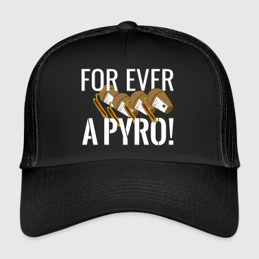 Pyro For ever a Pyro - Trucker Cap