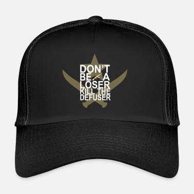 Counter Strike Don't be a looser , kill the defuser - Trucker Cap