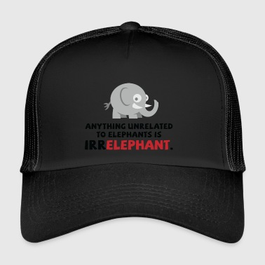 Anything Anything Unrelated To Elephants Is Irrelephant. - Trucker Cap