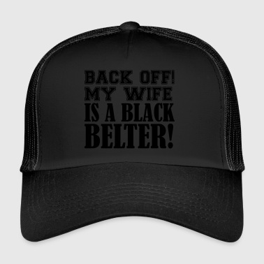 Back off! My Wife is a Black Belter - Trucker Cap
