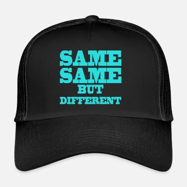 E Same Same Same But Different Uguale ma diverso - Trucker Cap