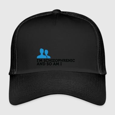 Schizophrenic I'm Schizophrenic And I Am Too! - Trucker Cap