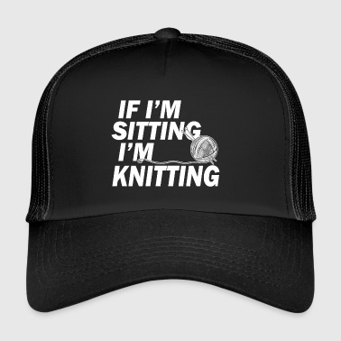 If in sitting in knitting - Trucker Cap