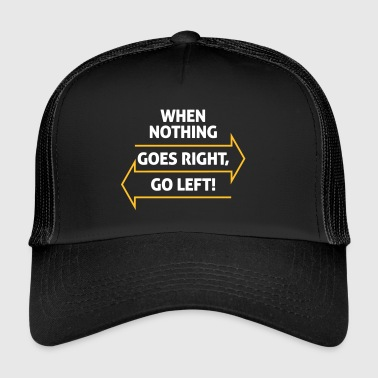 If Nothing Goes So Right, Go Left! - Trucker Cap