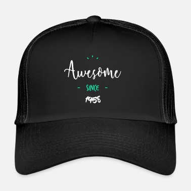 Since Awesome since 1958- - Trucker Cap