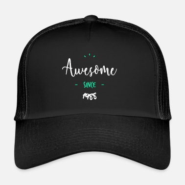Since Awesome since 1988- - Trucker Cap