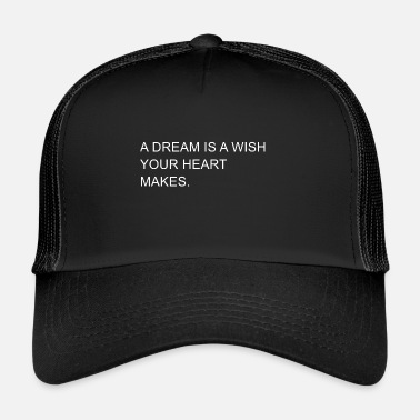Inspire a dream is a wish your heart makes - Trucker Cap