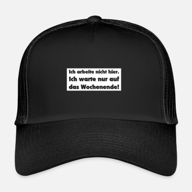 I am waiting for the weekend - Trucker Cap