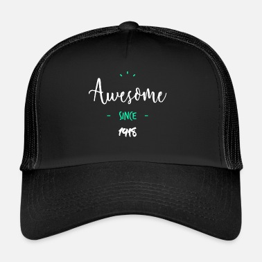 Since Awesome since 1918- - Trucker Cap