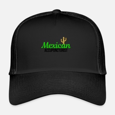 Mexican Mexican Accupuncturist - Trucker Cap