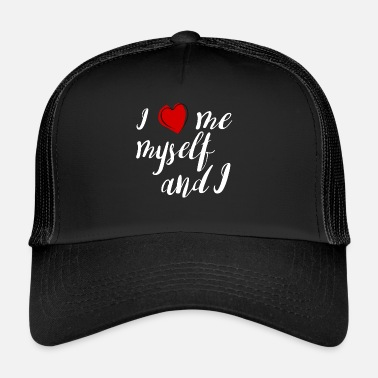 Myself i love me myself and i - Trucker Cap