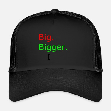 Big big bigger I - Trucker Cap