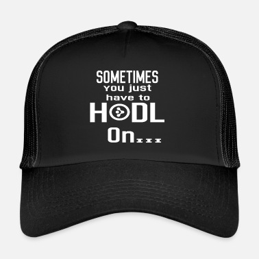 Wait &amp Sometimes you have to hodl AMP 2 crypto cr - Trucker Cap