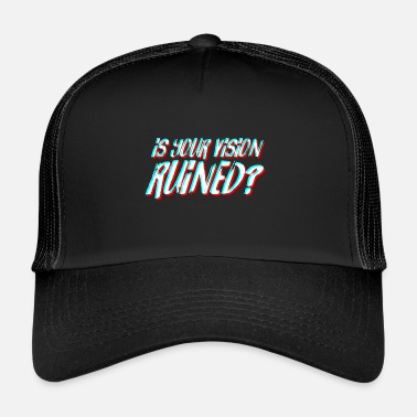 Ruin IS YOUR VISION RUINED? V1 - Trucker Cap