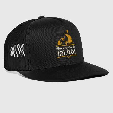 There is no geek place like 127.0.0.1 - Trucker Cap