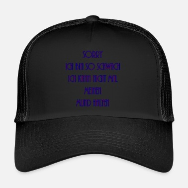 Shut Up I can not shut up - Trucker Cap