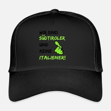 Bozen We are South Tyrolean and not Italians! present - Trucker Cap
